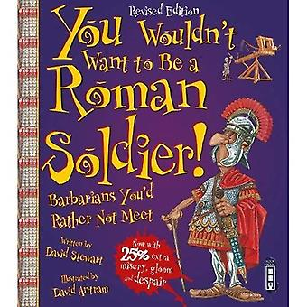 You Wouldn't Want To Be A Roman Soldier!: Extended Edition - You Wouldn't Want To Be