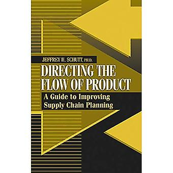 Directing the Flow of Product : A Guide to Improving Supply Chain Planning
