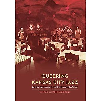 Queering Kansas City Jazz: Gender, Performance, and the History of a Scene (Expanding Frontiers: Interdisciplinary Approaches to Studies of Women, Gender, and Sexuality)