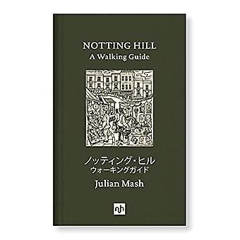 Notting Hill: A Walking Guide: 2018