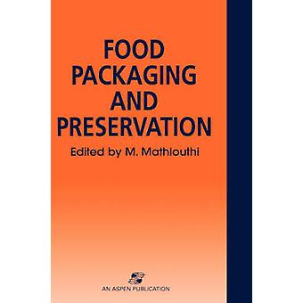 Food Packaging and Preservation by Mathlouthi & M.