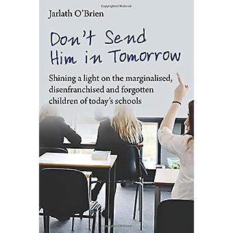 Don't Send Him in Tomorrow - Shining a Light on the Marginalised - Dis
