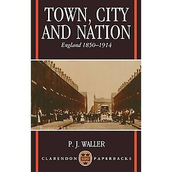 Town City and Nation England in 18501914 by Waller & Robert James