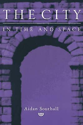 The City in Time and Space by Southall & Aidan W.