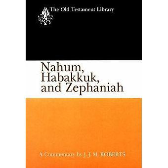 Nahum Habakkuk and Zephaniah by Roberts & J. J. M.