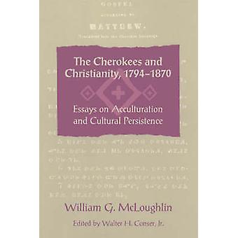 Die Cherokees und Christentum 17941870 Essays über Akkulturation und kulturelle Persistenz von McLoughlin & William Gerald