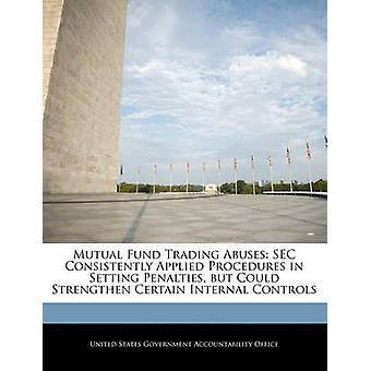 Mutual Fund Trading Abuses SEC Consistently Applied Procedures in Setting Penalties but Could Strengthen Certain Internal Controls by United States Government Accountability