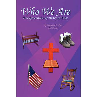Who We Are  Five Generations of Poetry  Prose by Ross & Marceline & E.