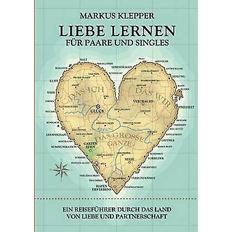 Liebe lernen fr Paare und Singles by Klepper & Markus