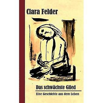Das schwchste Glied by Felder & Clara