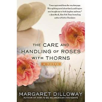 The Care and Handling of Roses with Thorns by Margaret Dilloway - 978