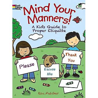 Mind Your Manners! - A Kids' Guide to Proper Etiquette by Roz Fulcher