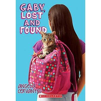 Gaby - Lost and Found by Angela Cervantes - 9780545798631 Book