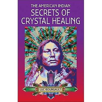The American Indian Secrets of Crystal Healing by Luc Bourgault - Blu