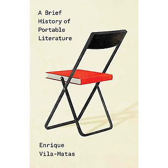 A Brief History of Portable Literature by Enrique Vila-Matas - Anne M