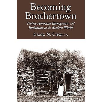 Becoming Brothertown - Native American Ethnogenesis and Endurance in t