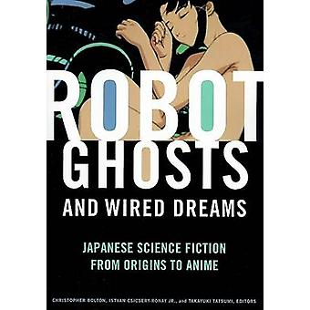 Robot Ghosts and Wired Dreams - Japanese Science Fiction from Origins