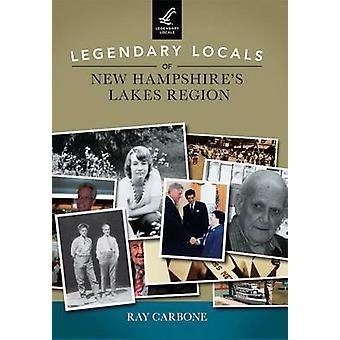 Legendary Locals of New Hampshire's Lakes Region by Ray Carbone - 978
