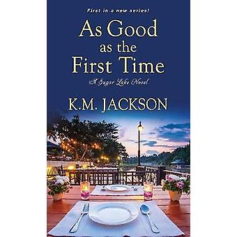 As Good As The First Time - A Sugar Lake Novel by As Good As The First