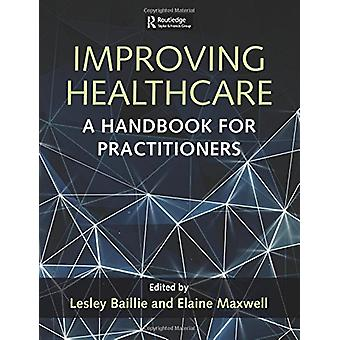 Improving Healthcare - A Handbook for Practitioners by Leslie Baillie