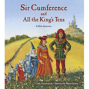 Sir Cumference and All the King's Tens - A Math Adventure by Cindy Neu