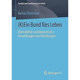 KEin Bund frs Leben  Ehestabilitt und konomische Auswirkungen von Scheidungen by Hartmann & Bastian
