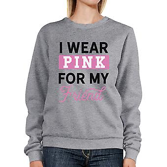 I Wear Pink For My Friend Pink Ribbon Sweatshirt Grey Pullover Top