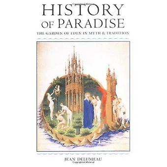History of Paradise - The Garden of Eden in Myth and Tradition (New ed