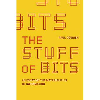 The Stuff of Bits - An Essay on the Materialities of Information by Pa