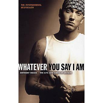 Vad du säger jag - livet och tiderna av Eminem av Anthony Bozza
