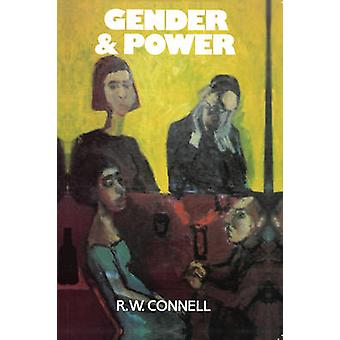 Gender and Power - Society - the Person and Sexual Politics by R. W. C