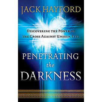 Penetrating the Darkness - Discovering the Power of the Cross Against