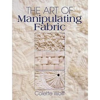 The Art of Manipulating Fabric (2nd edition) by Collette Wolff - 9780