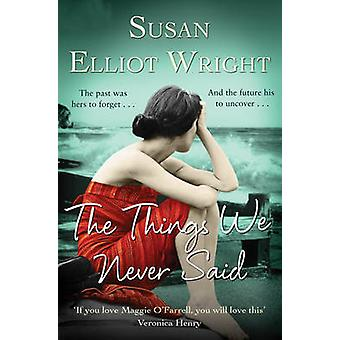 The Things We Never Said by Susan Elliot-Wright - 9781471102325 Book