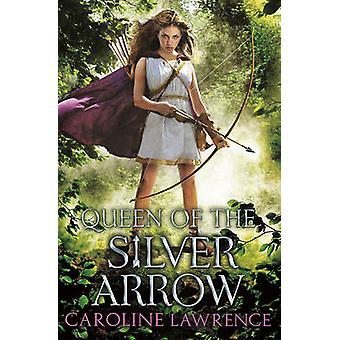 Queen of the Silver Arrow by Caroline Lawrence - 9781781125267 Book