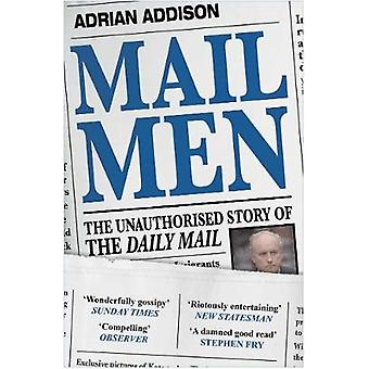 Mail Men - The Unauthorized Story of the Daily Mail - The Paper that D