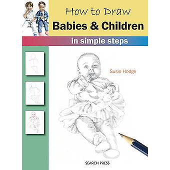How to Draw Babies and Children - In Simple Steps by Susie Hodge - 978