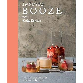 Infused Booze - Over 60 batched spirits and liqueurs to make at home b