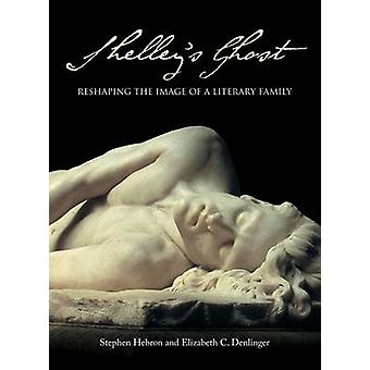 Shelley's Ghost - Reshaping the Image of a Literary Family by Stephen