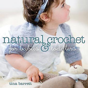 Naturel au Crochet pour les bébés et les tout-petits de Tina Barrett - 97818610862