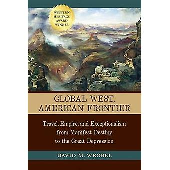 Global West - American Frontier - Travel - Empire - and Exceptionalism