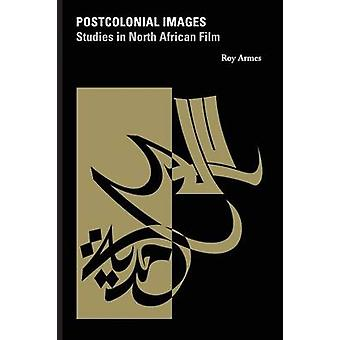 Postcolonial Images - Studies in North African Film by Roy Armes - 978