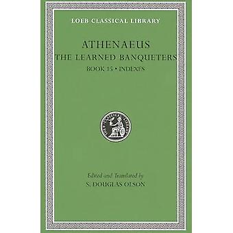 The Learned Banqueters - v. VIII - Bk. 15 - General Indexes by Athenaeus