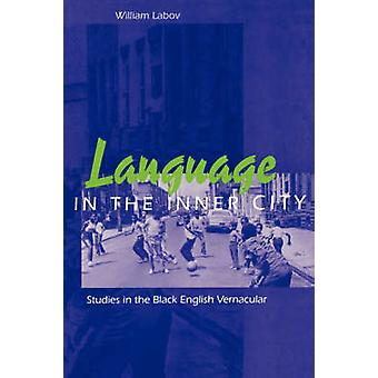 Language in the Inner City - Studies in the Black English Vernacular b