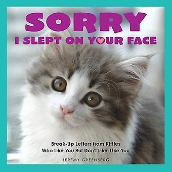 Desculpe eu dormi em seu rosto - cartas de rompimento de gatinhos que como Yo