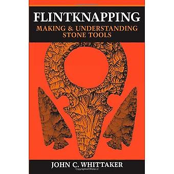Flintknapping: Fabrication et compréhension des outils en pierre