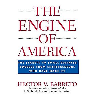The Engine of America: The Secrets to Small Business Success from Entrepreneurs Who Have Made It!