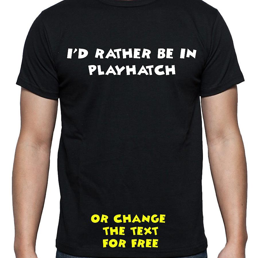 I'd Rather Be In Playhatch Black Hand Printed T shirt