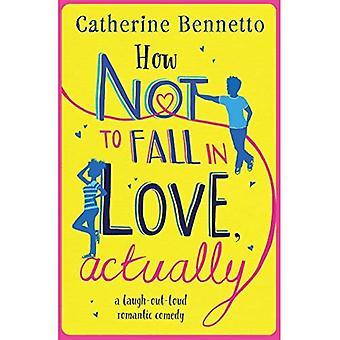 Hoe niet te vallen in liefde, eigenlijk: een lach-out-loud romantische komedie