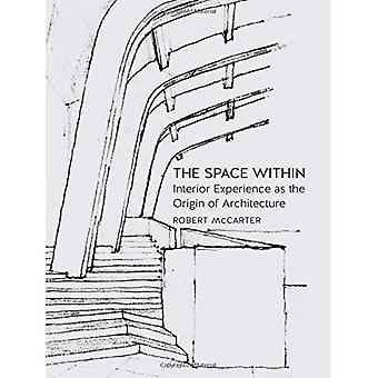 The Space Within: Interior Experience as the Origin of Architecture